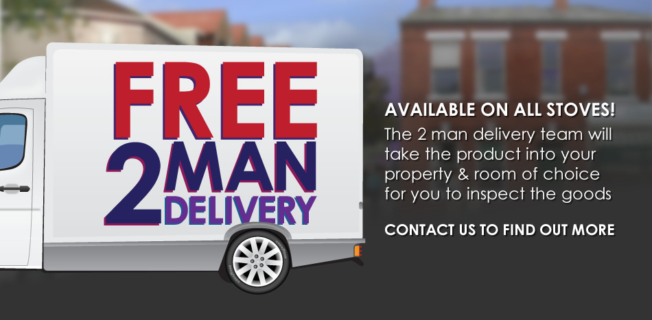 Free 2 man delivery. Now available on stoves under 100kg from selected manufacturers. The delivery team will take the product into your property and room of choice for you to inspect the goods. Contact us to find out more.